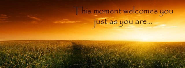 This moment welcomes you...